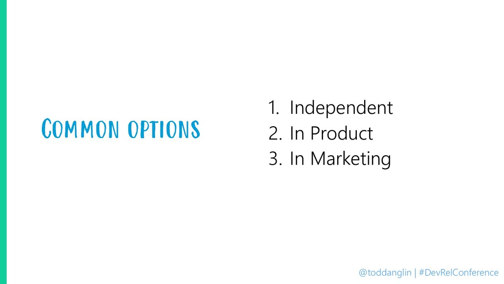 @toddanglin | #DevRelConference Common options ...