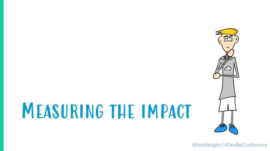 @toddanglin | #DevRelConference Measuring the i...