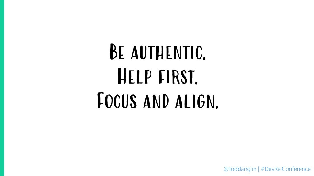 @toddanglin | #DevRelConference Be authentic. H...