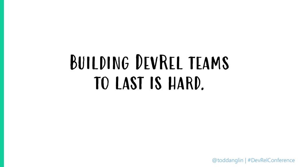 @toddanglin | #DevRelConference Building DevRel...