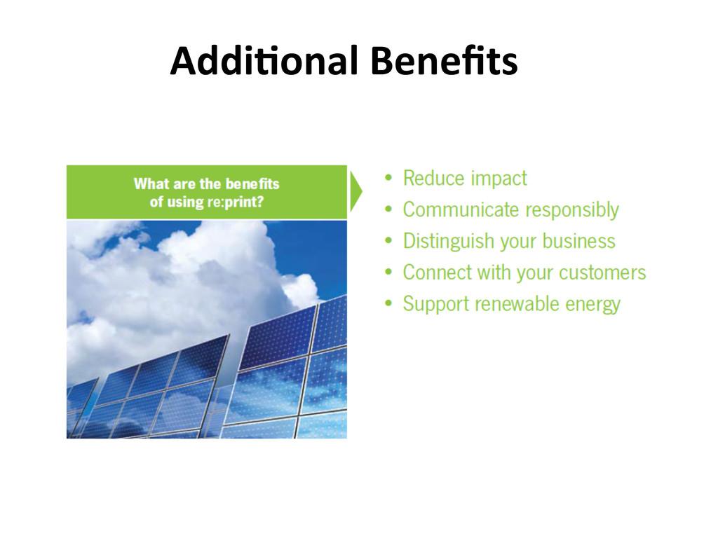 Addi>onal Benefits