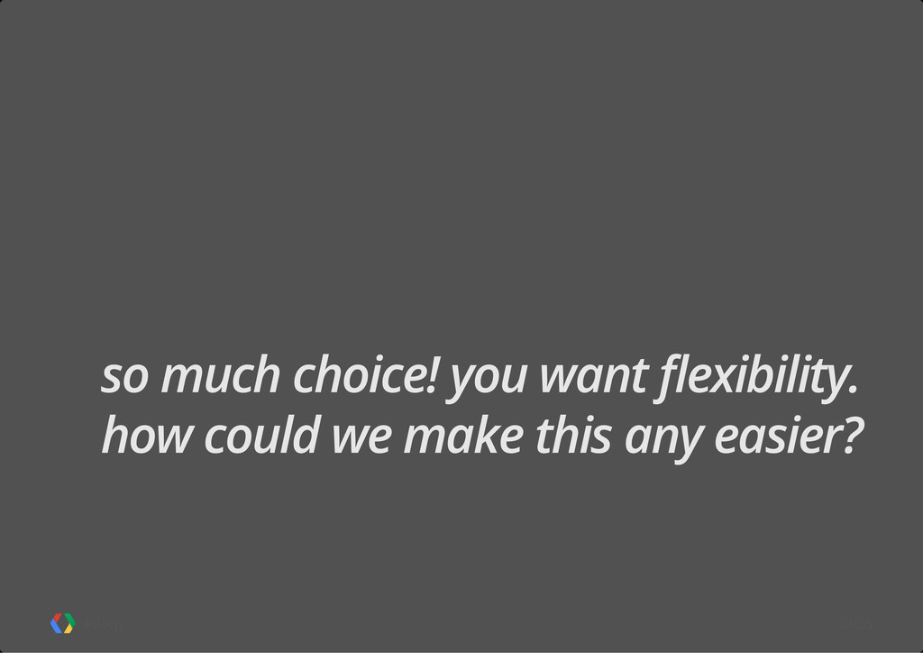 #dotjs so much choice! you want flexibility. ho...