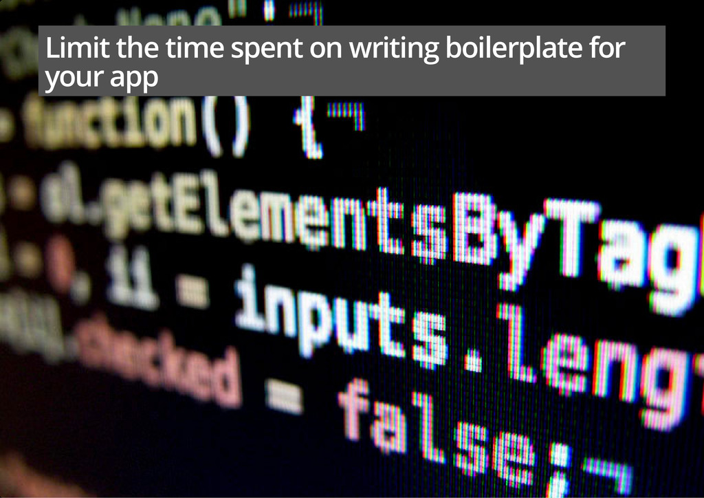 Limit the time spent on writing boilerplate for...