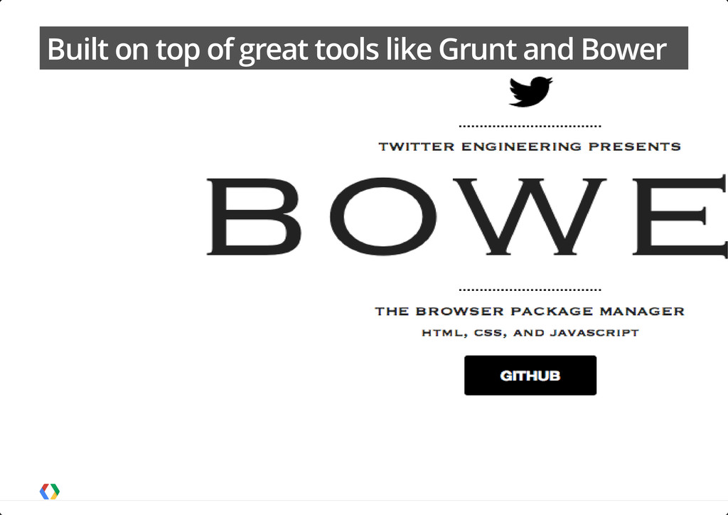 Built on top of great tools like Grunt and Bowe...