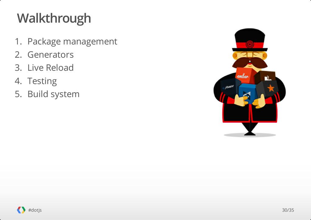 Walkthrough #dotjs 1. Package management 2. Gen...