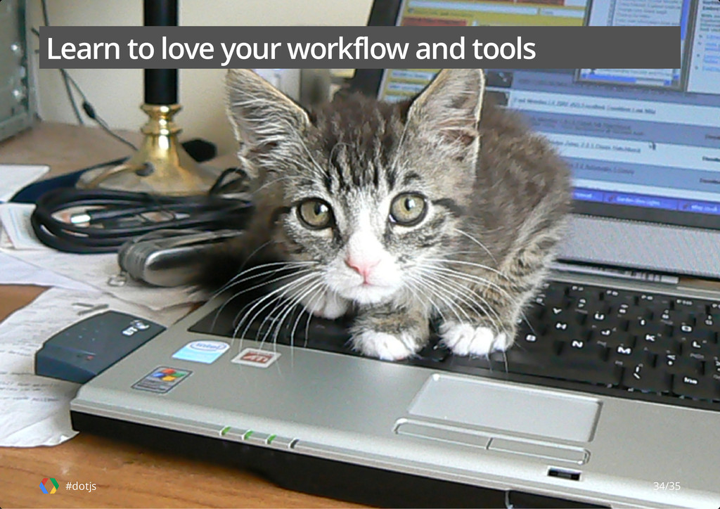 Learn to love your workflow and tools #dotjs 34...