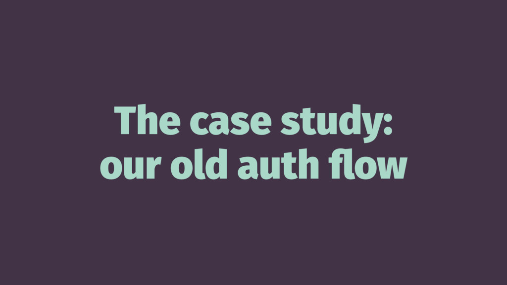 The case study: our old auth flow