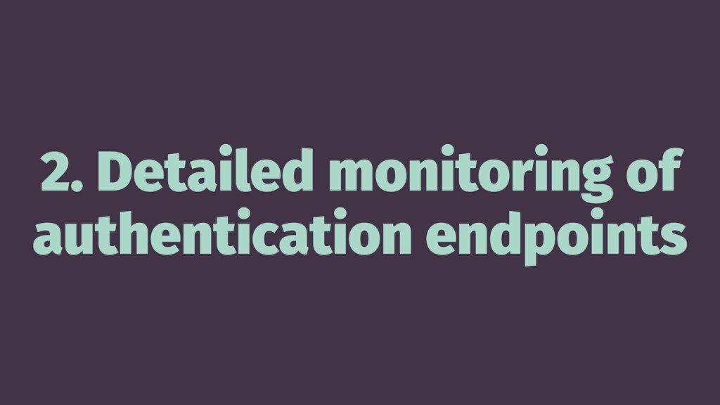 2. Detailed monitoring of authentication endpoi...