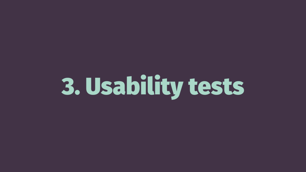 3. Usability tests