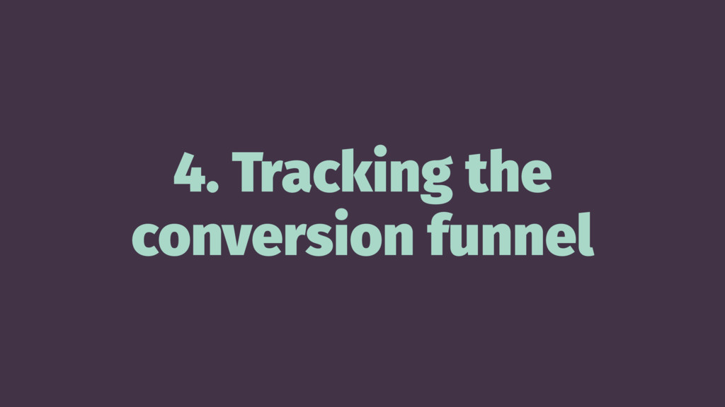 4. Tracking the conversion funnel