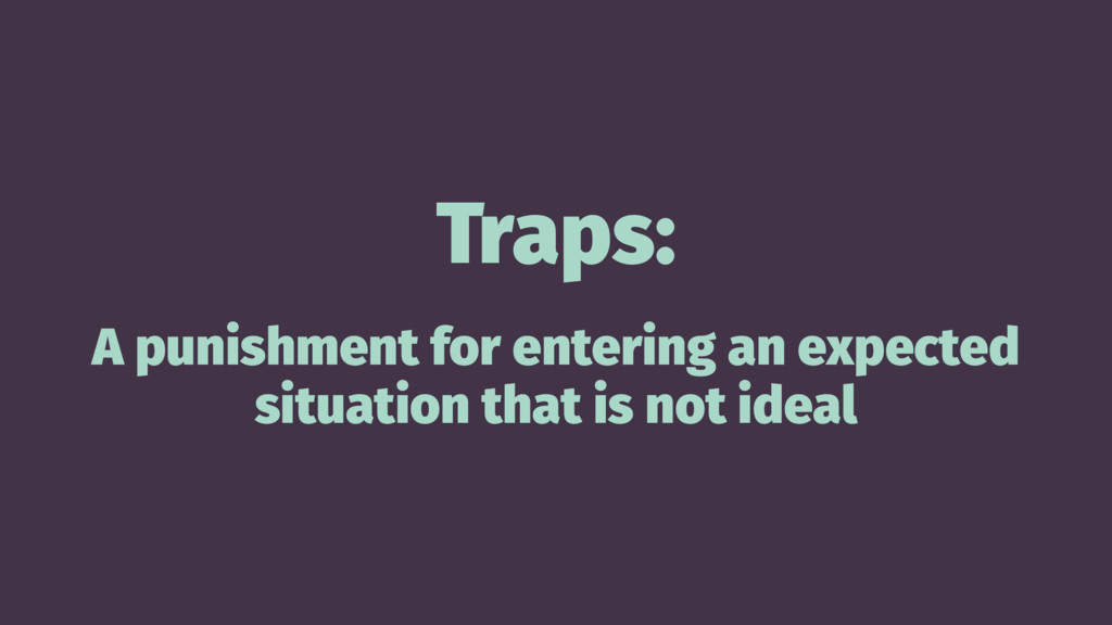 Traps: A punishment for entering an expected si...
