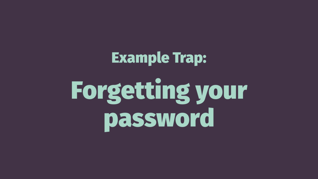 Example Trap: Forgetting your password