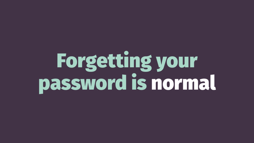 Forgetting your password is normal