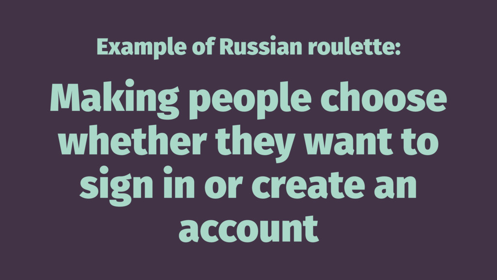 Example of Russian roulette: Making people choo...