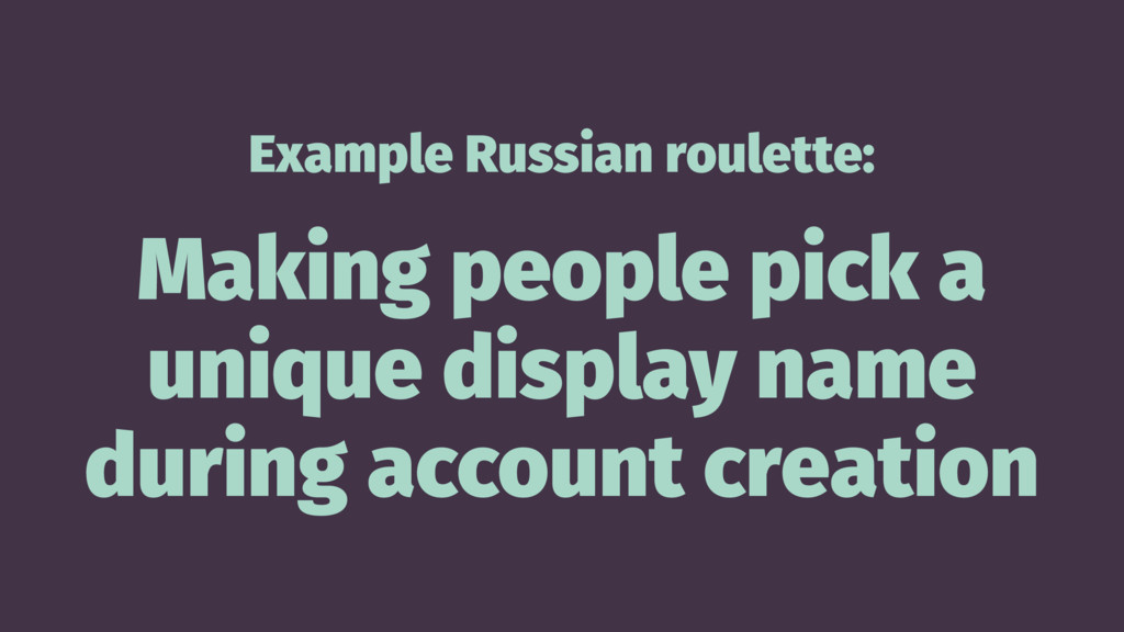 Example Russian roulette: Making people pick a ...