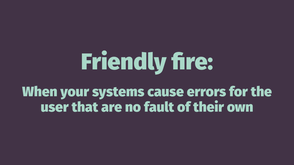 Friendly fire: When your systems cause errors fo...