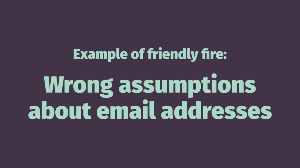 Example of friendly fire: Wrong assumptions abou...