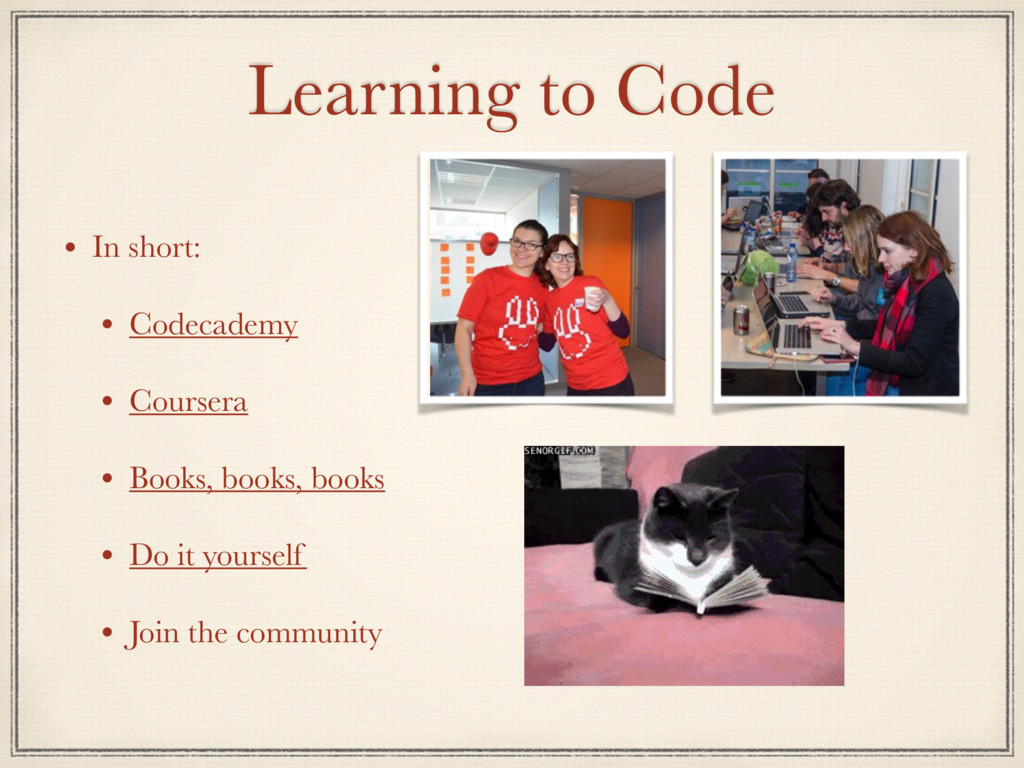 Learning to Code • In short: • Codecademy • Cou...