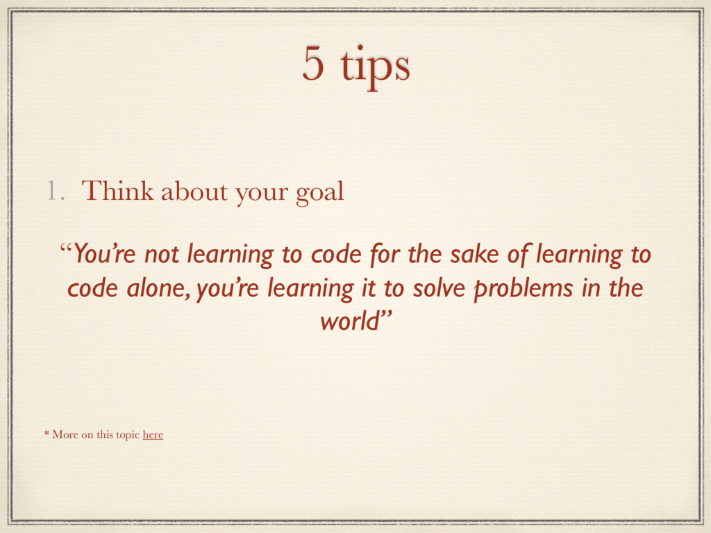 """5 tips 1. Think about your goal """"You're not lea..."""