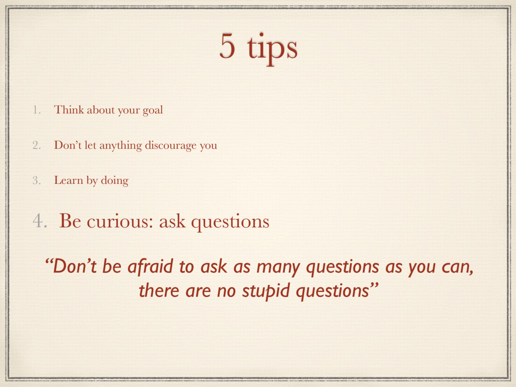5 tips 1. Think about your goal 2. Don't let an...