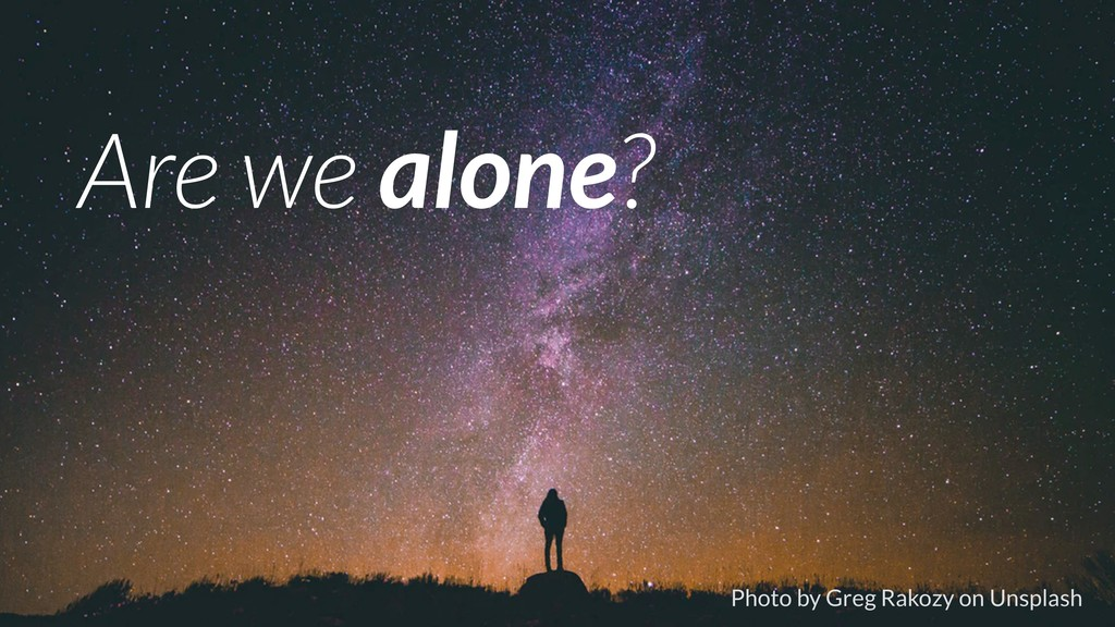 Photo by Greg Rakozy on Unsplash Are we alone?