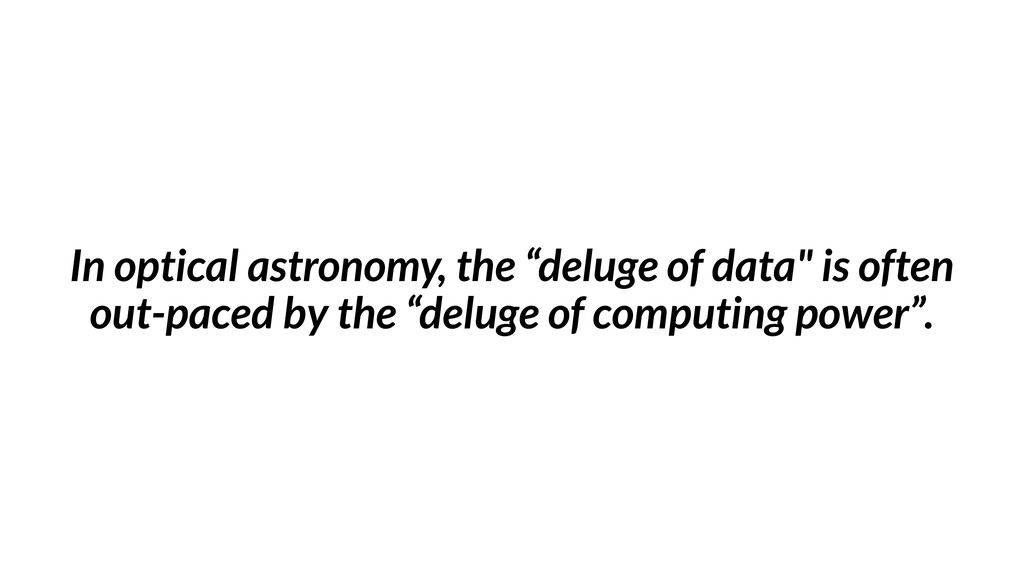 "In optical astronomy, the ""deluge of data"" is o..."