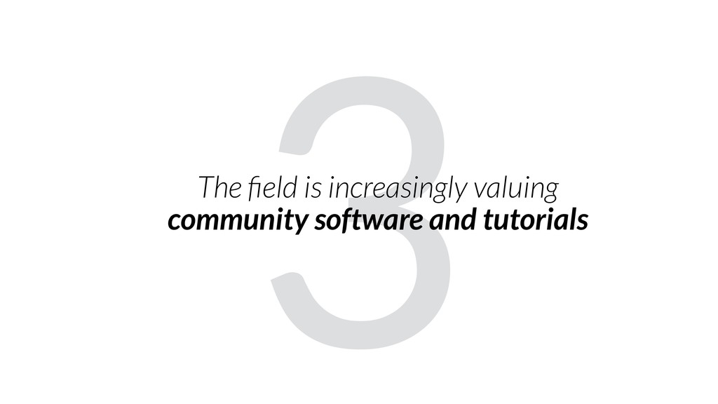 3 The field is increasingly valuing community so...