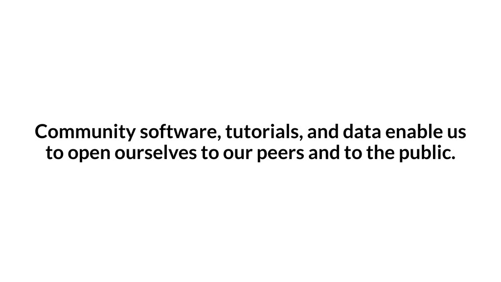 Community software, tutorials, and data enable ...