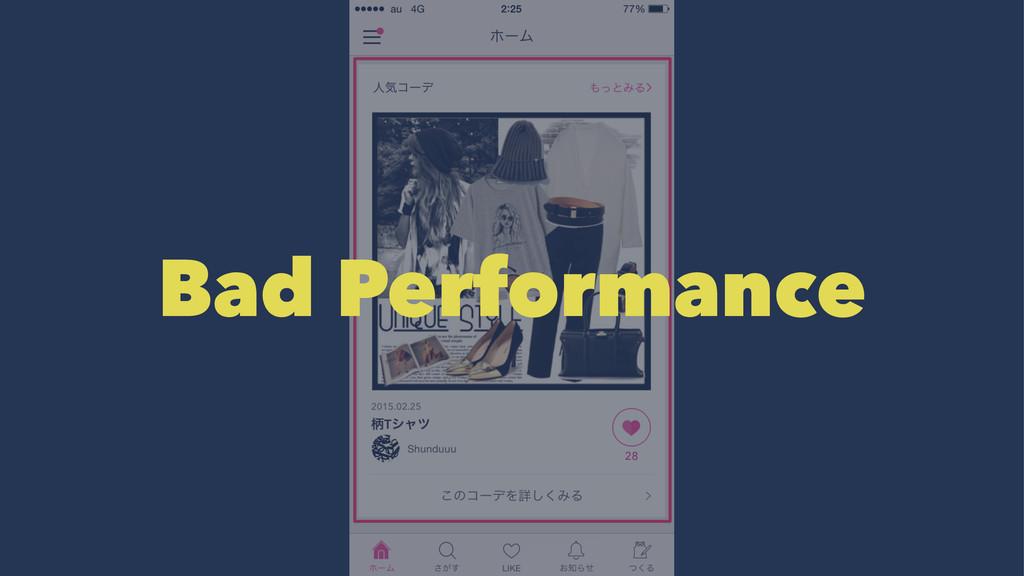 Bad Performance