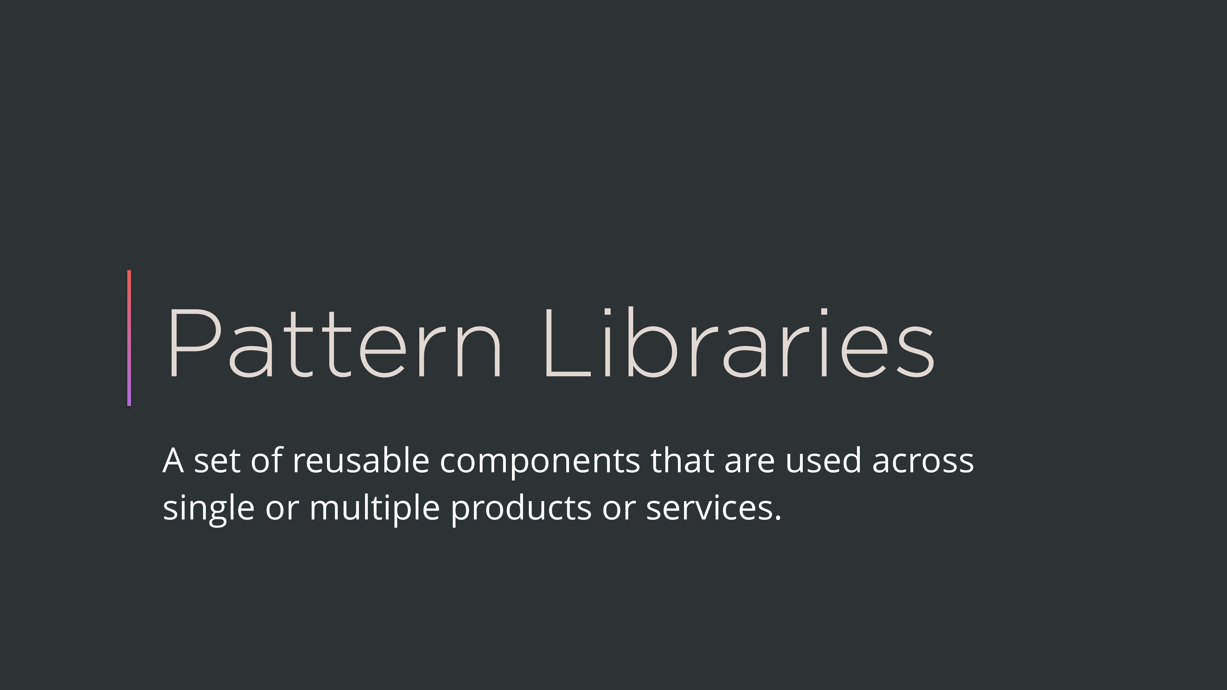 Pattern Libraries A set of reusable components ...