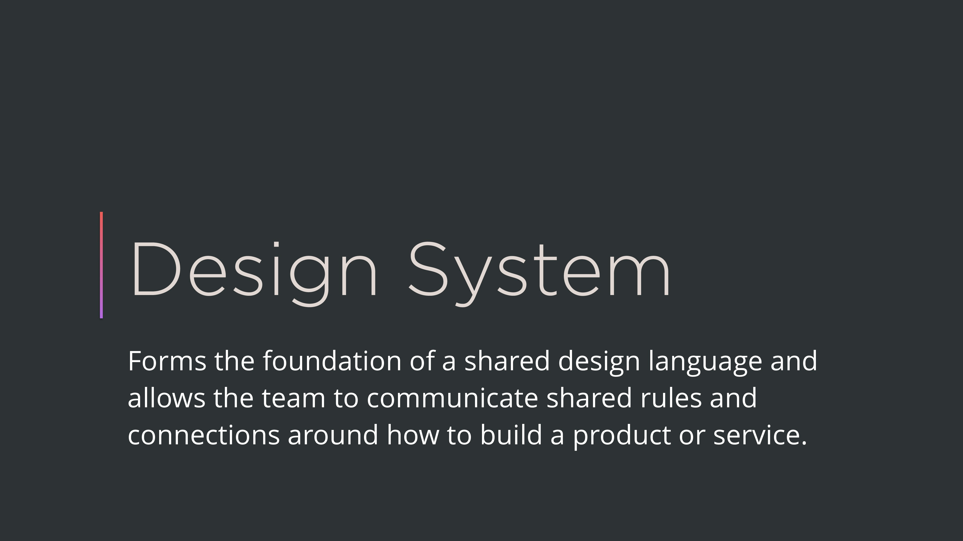 Design System Forms the foundation of a shared ...