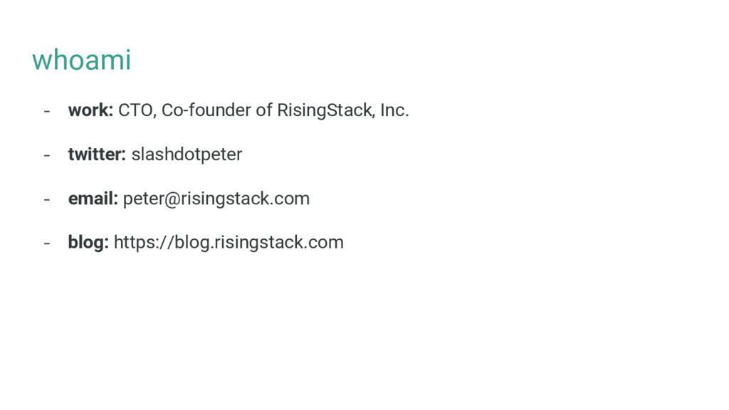whoami - work: CTO, Co-founder of RisingStack, ...
