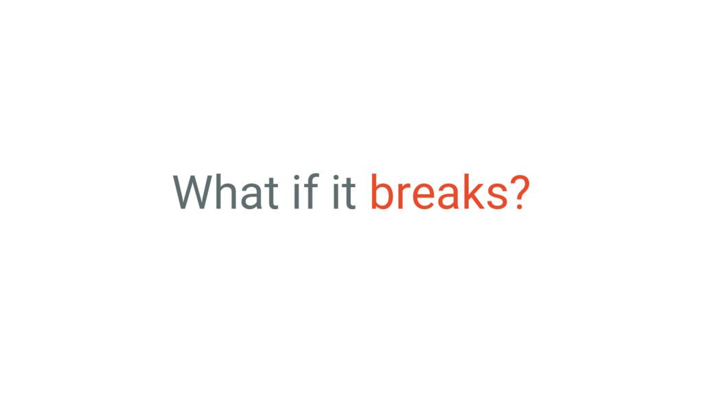 What if it breaks?