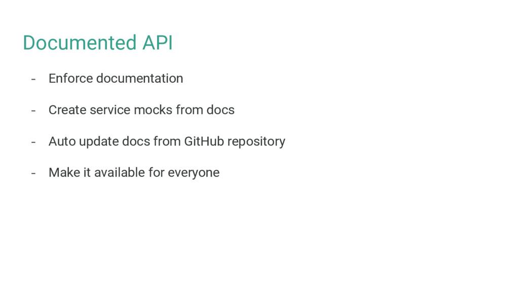 Documented API - Enforce documentation - Create...