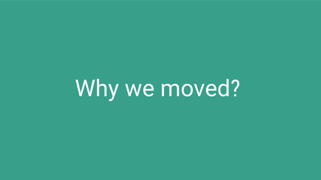 Why we moved?