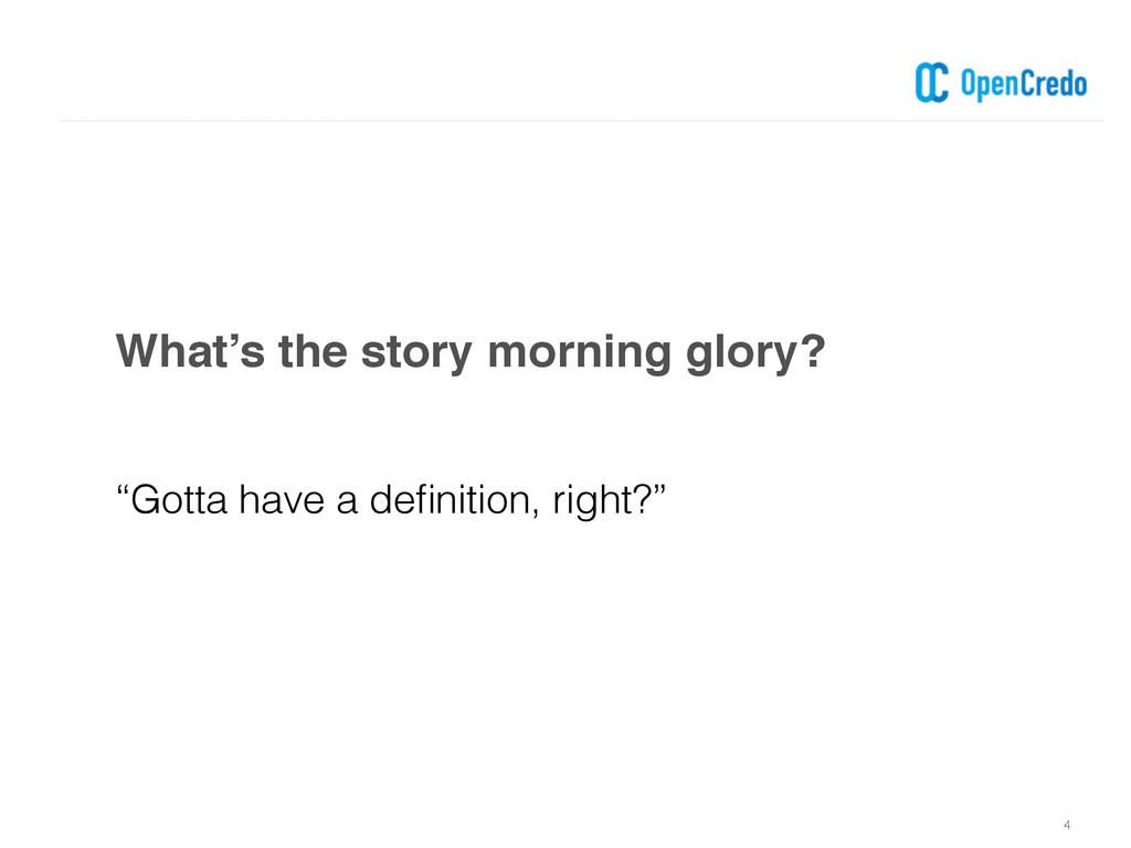 """What's the story morning glory? 4 """"Gotta have a..."""