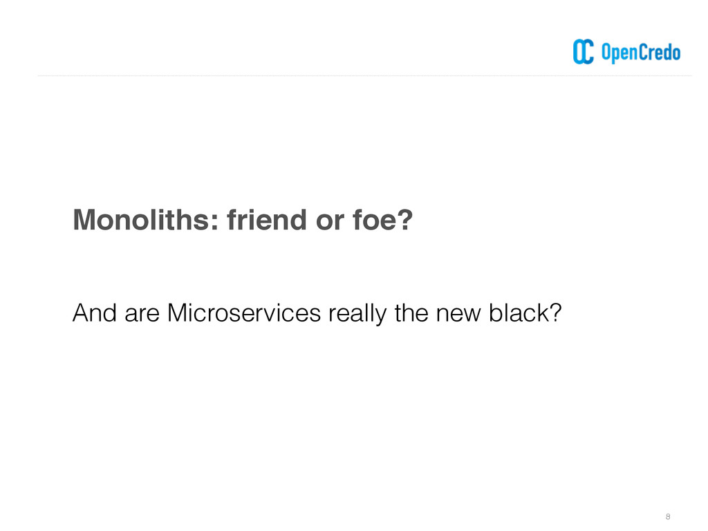 8 And are Microservices really the new black? M...