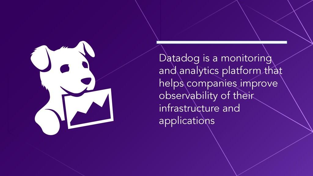 Datadog is a monitoring and analytics platform ...