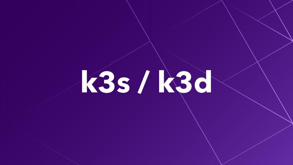 k3s / k3d