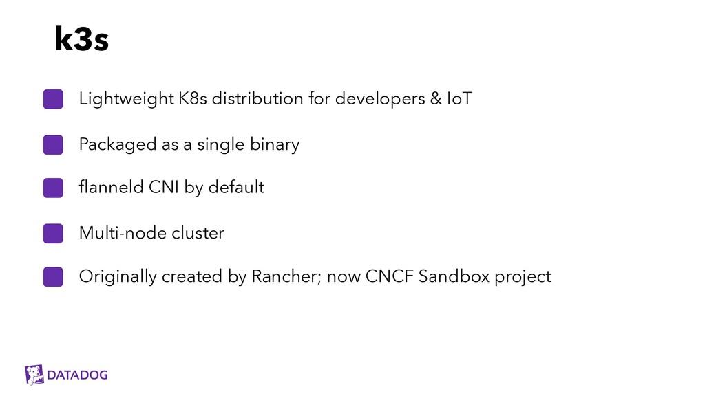 flanneld CNI by default Lightweight K8s distrib...
