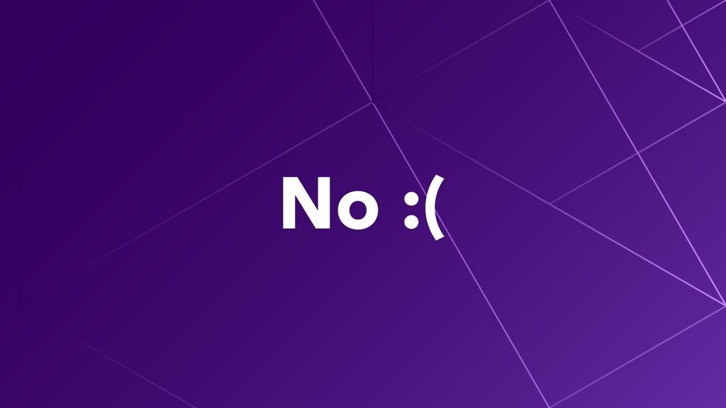 No :(