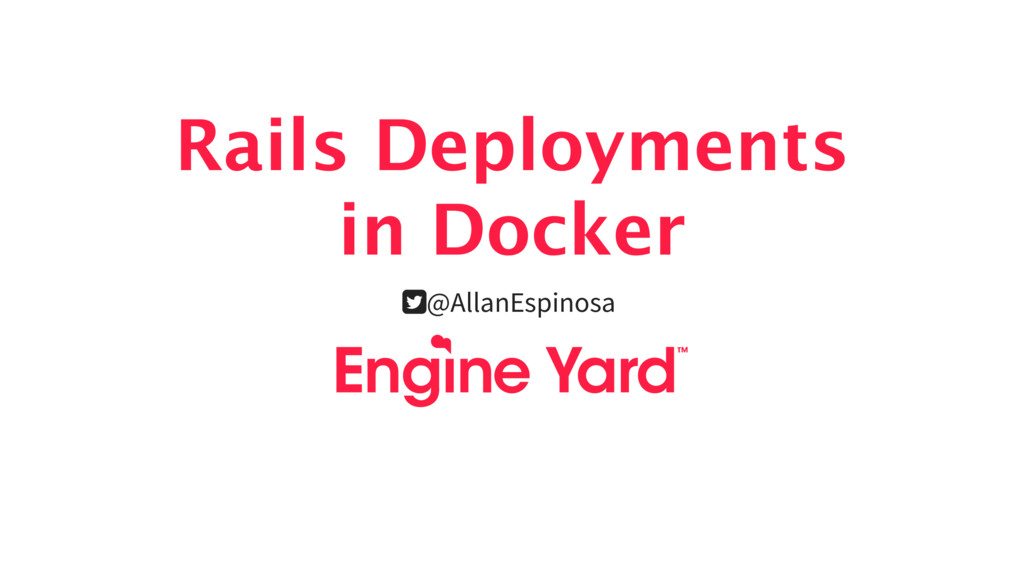 Rails Deployments in Docker @AllanEspinosa