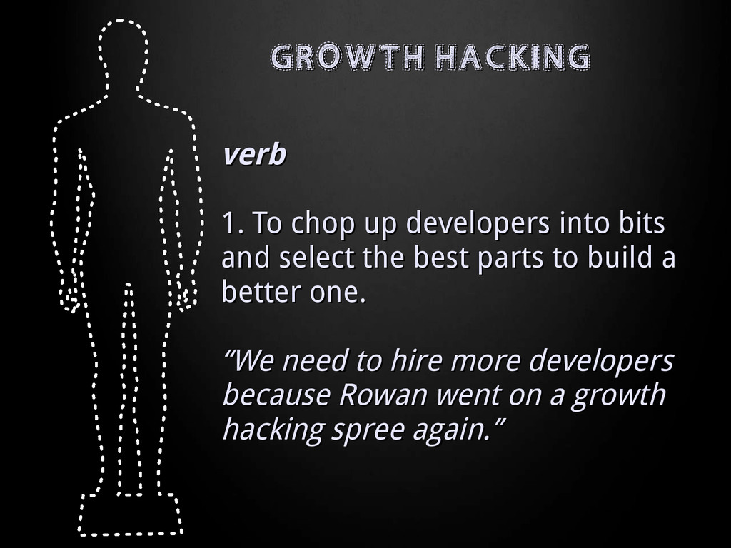 GROWTH HACKING GROWTH HACKING verb verb 1. To c...