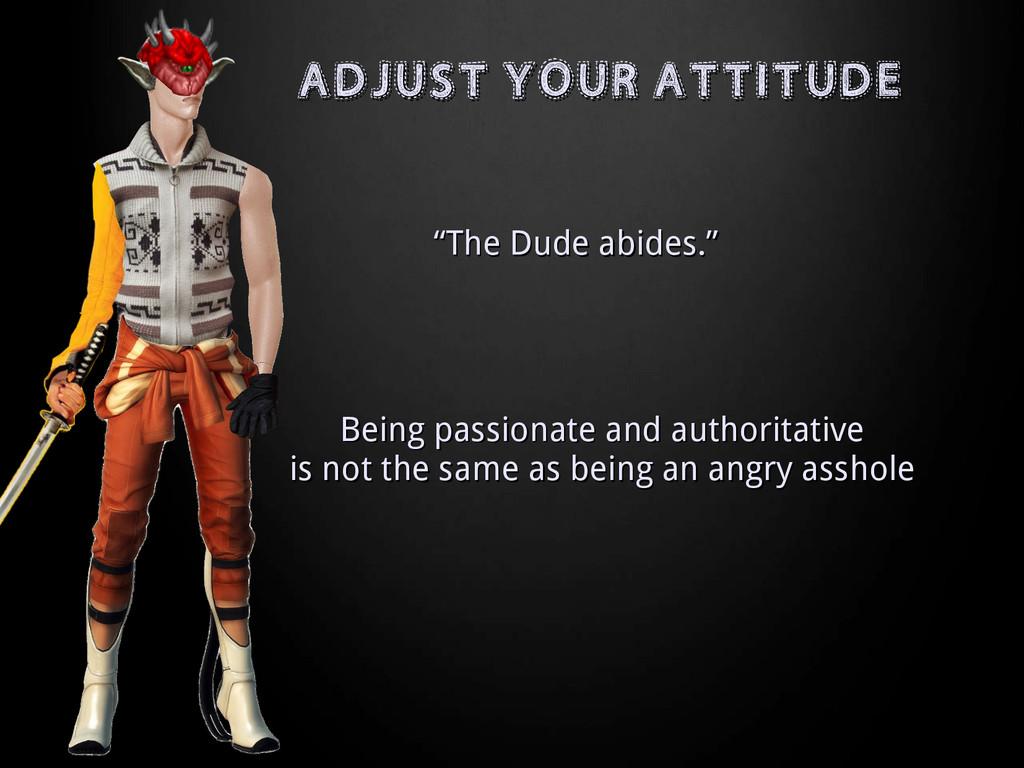 "ADJUST YOUR ATTITUDE ADJUST YOUR ATTITUDE "" ""Th..."