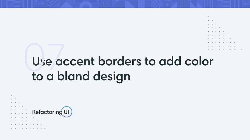 Use accent borders to add color to a bland desi...