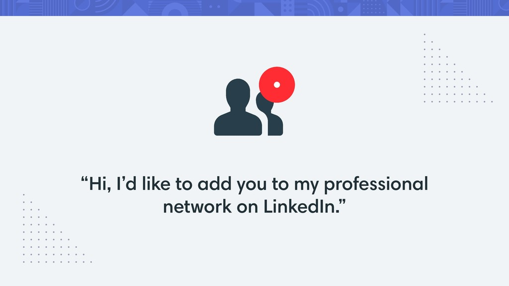 """Hi, I'd like to add you to my professional net..."