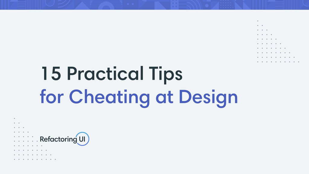 15 Practical Tips for Cheating at Design
