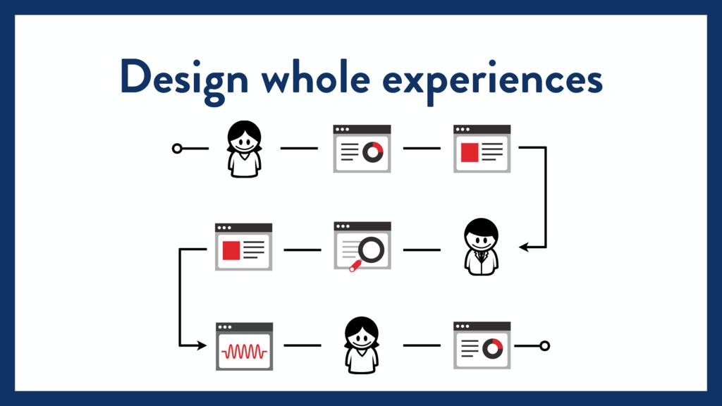 Design whole experiences