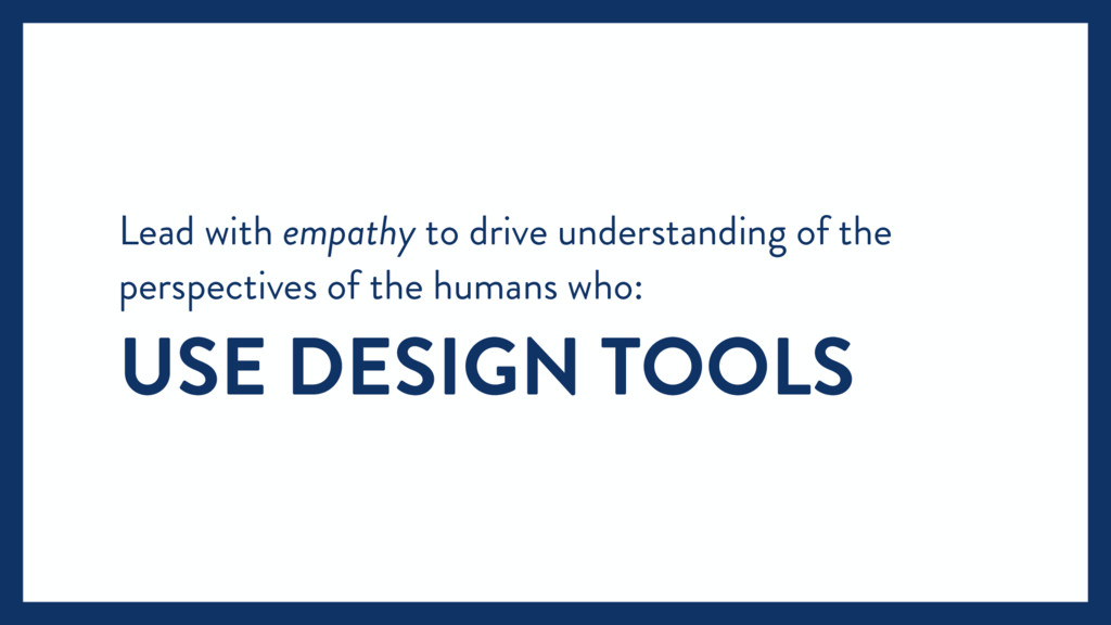 Lead with empathy to drive understanding of the...