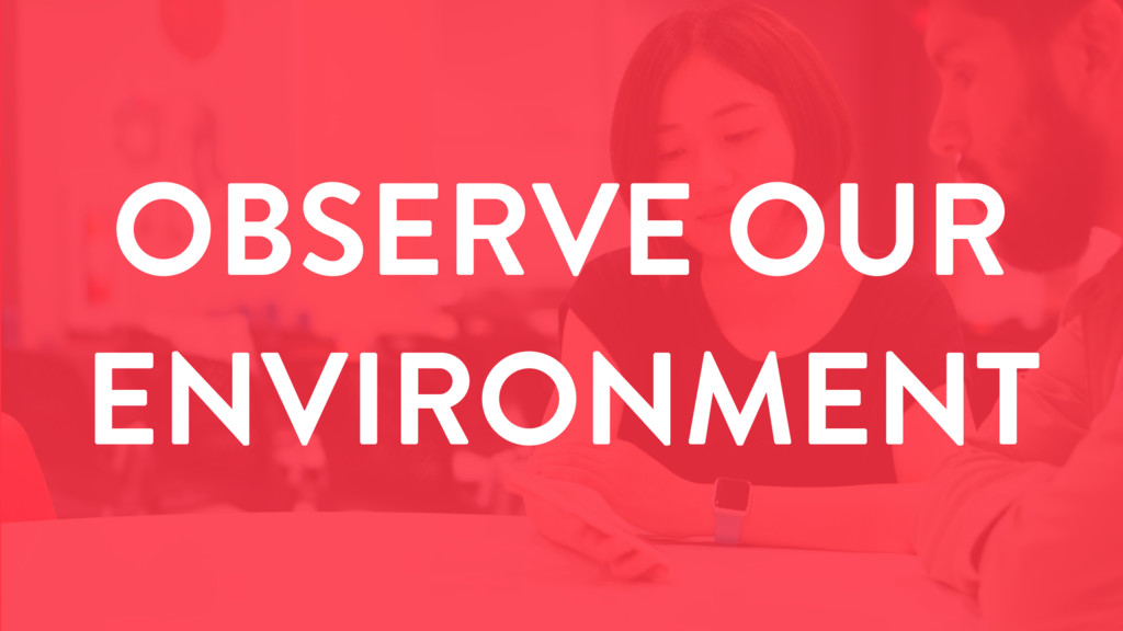 OBSERVE OUR ENVIRONMENT